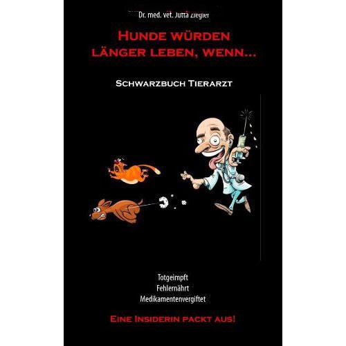 Hunde würden länger leben, wenn...-Schwarzbuch Tierarzt